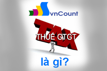 Thuế giá trị gia tăng VAT là gì.